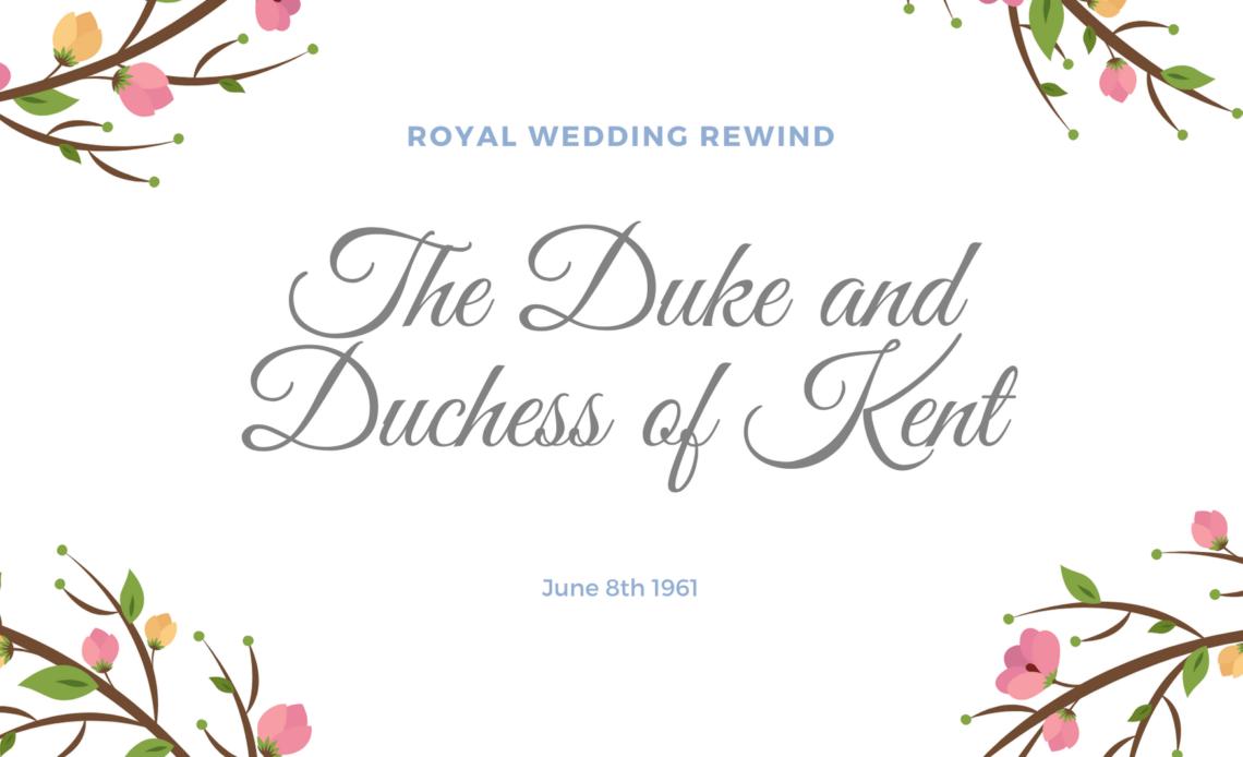 Royal Wedding Rewind, the Duke and Duchess of Kent